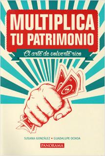 MULTIPLICA TU PATRIMONIO: EL ARTE DE VOLVERTE RICO