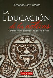 LA EDUCACION DE LOS AZTECAS: COMO SE FORMO EL...