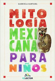 MITOLOGIA MEXICANA PARA NIÑOS (EDICION 2019)