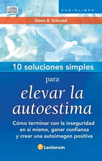 10 SOLUCIONES SIMPLES PARA ELEVAR LA AUTOESTIMA...