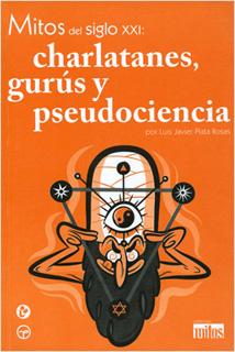 MITOS DEL SIGLO XXI: CHARLATANES, GURUS Y...