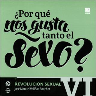¿POR QUE NOS GUSTA TANTO EL SEXO? TOMO 6:...
