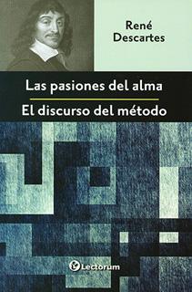 EL DISCURSO DEL METODO - LAS PASIONES DEL ALMA