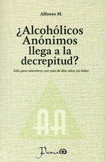 ¿ALCOHOLICOS ANONIMOS LLEGA A LA DECREPITUD?