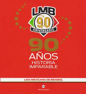 90 AÑOS HISTORIA IMPARABALE: LIGA MEXICANA DE...