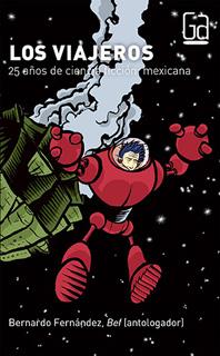 LOS VIAJEROS: 25 AÑOS DE CIENCIA FICCION MEXICANA (GRAN ANGULAR)