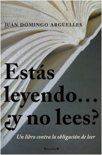 ESTAS LEYENDO... ¿Y NO LEES? UN LIBRO CONTRA LA OBLIGACION DE LEER