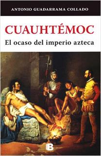 CUAUHTEMOC: EL OCASO DEL IMPERIO AZTECA