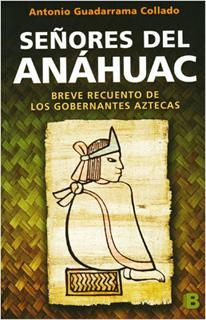 SEÑORES DEL ANAHUAC: BREVE RECUENTO DE LOS...