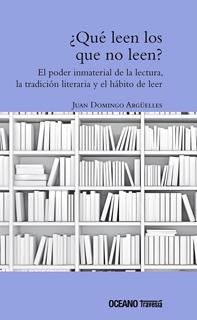 ¿QUE LEEN LOS QUE NO LEEN?: EL PODER INMATERIAL DE LA LECTURA, LA TRADICION LITERARIA Y EL HABITO DE LEER