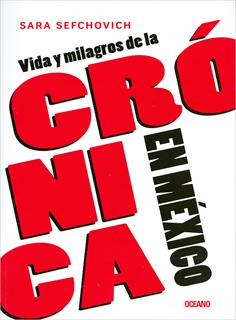 VIDA Y MILAGROS DE LA CRONICA EN MEXICO