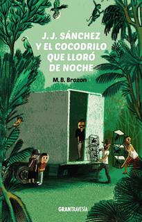 J. J. SANCHEZ Y EL COCODRILO QUE LLORO DE NOCHE