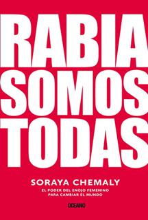 RABIA SOMOS TODAS. EL PODER DEL ENOJO FEMENINO...