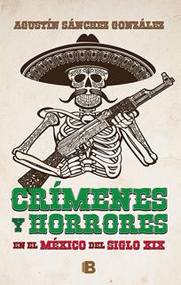 CRIMENES Y HORRORES EN EL MEXICO DEL SIGLO XIX
