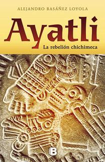 AYATLI: LA REBELION CHICHIMECA