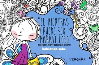 EL MIENTRAS PUEDE SER MARAVILLOSO: HABLANDO SOLA