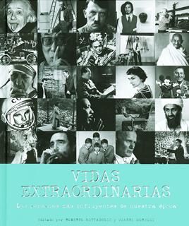 VIDAS EXTRAORDINARIAS: LAS PERSONAS MAS INFLUYENTES DE NUESTRA EPOCA