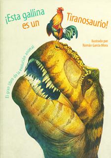 ¡ ESTA GALLINA ES UN TIRANOSAURIO ! EL GRAN LIBRO DE LA EVOLUCION ANIMAL