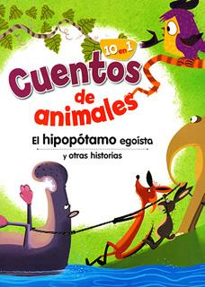 CUENTOS DE ANIMALES: EL HIPOPOTAMO EGOISTA Y OTRAS HISTORIAS