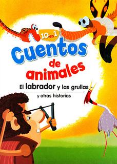 CUENTOS DE ANIMALES: EL LABRADOR Y LAS GRULLAS Y OTRAS HISTORIAS