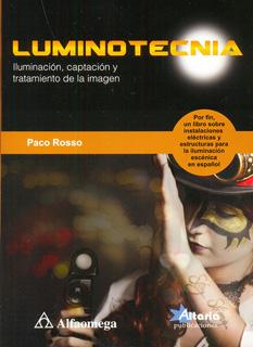 LUMINOTECNIA: ILUMINACION, CAPTACION Y TRATAMIENTO DE LA IMAGEN