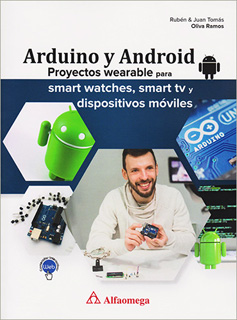 ARDUINO Y ANDROID: PROYECTOS WEARABLE PARA SMART...