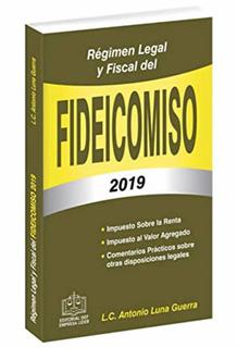 REGIMEN LEGAL Y FISCAL DEL FIDEICOMISO 2019