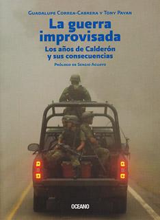 LA GUERRA IMPROVISADA: LOS AÑOS DE CALDERON Y...