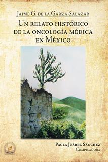 UN RELATO HISTORICO DE LA ONCOLOGIA MEDICA EN MEXICO
