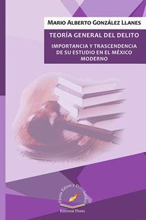 TEORIA DEL DELITO: IMPORTANCIA Y TRASCENDENCIA DE SU ESTUDIO EN EL MEXICO MODERNO