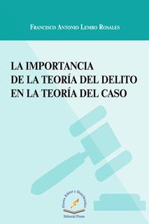 LA IMPORTANCIA DE LA TEORIA DEL DELITO EN LA TEORIA DEL CASO