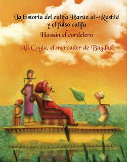 HISTORIA DE: LA HISTORIA DEL CALIFA HARUN AL RASHID Y EL FALSO CALIFA - HASSAN EL CORDELERO - ALI COGIA, EL MERCADER DE BAGDAD