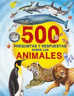 500 PREGUNTAS Y RESPUESTAS SOBRE LOS ANIMALES