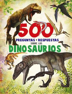 500 PREGUNTAS Y RESPUESTAS: SOBRE LOS DINOSAURIOS