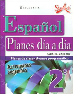 ESPAÑOL 2 PLANES DIA A DIA PARA EL MAESTRO SECUNDARIA (PLAN DE CLASE - AVANCE PROGRAMATICO)
