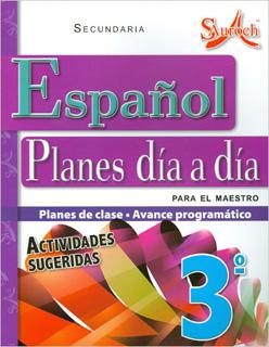 ESPAÑOL 3 PLANES DIA A DIA PARA EL MAESTRO SECUNDARIA (PLAN DE CLASE - AVANCE PROGRAMATICO)