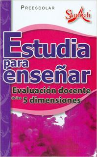 ESTUDIA PARA ENSEÑAR PREESCOLAR: EVALUACION DOCENTE DE LAS 5 DIMENSIONES