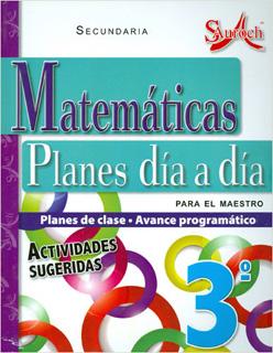 MATEMATICAS 3 PLANES DIA A DIA PARA EL MAESTRO SECUNDARIA (PLAN DE CLASE - AVANCE PROGRAMATICO)