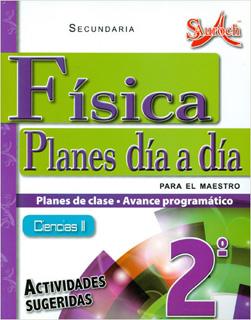 CIENCIAS 2 FISICA PLANES DIA A DIA PARA EL MAESTRO SECUNDARIA (PLAN DE CLASE - AVANCE PROGRAMATICO)