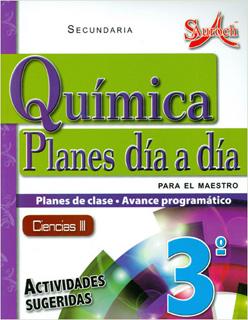 QUIMICA CIENCIAS 3 PLANES DIA A DIA PARA EL MAESTRO SECUNDARIA (PLAN DE CLASE - AVANCE PROGRAMATICO)