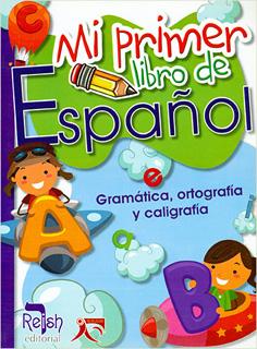 MI PRIMER LIBRO DE ESPAÑOL: GRAMATICA,...
