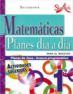 MATEMATICAS 1 PLANES DIA A DIA PARA EL MAESTRO SECUNDARIA (PLAN DE CLASE - AVANCE PROGRAMATICO)