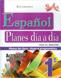 ESPAÑOL 1 PLANES DIA A DIA PARA EL MAESTRO SECUNDARIA (PLAN DE CLASE - AVANCE PROGRAMATICO)