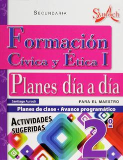 FORMACION CIVICA Y ETICA 1 PLANES DE CLASE DIA A DIA PARA EL MAESTRO SECUNDARIA (AVANCE PROGRAMATICO)