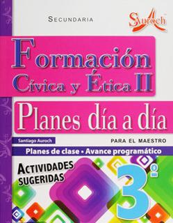 FORMACION CIVICA Y ETICA 2 PLANES DE CLASE DIA A DIA PARA EL MAESTRO SECUNDARIA (AVANCE PROGRAMATICO)