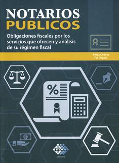 NOTARIOS PUBLICOS. OBLIGACIONES FISCALES POR LOS SERVICIOS QUE OFRECEN Y ANALISIS DE SU REGIMEN FISCAL