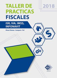 TALLER DE PRACTICAS FISCALES 2018 (ISR, IVA, IMSS, INFONAVIT)