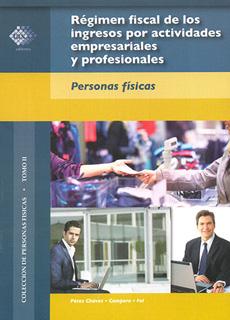 REGIMEN FISCAL DE LOS INGRESOS POR ACTIVIDADES EMPRESARIALES Y PROFESIONALES: PERSONAS FISICAS