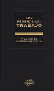 LEY FEDERAL DEL TRABAJO Y LEYES DE SEGURIDAD...