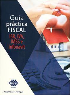 GUIA PRACTICA FISCAL: ISR, IVA, IMSS E INFONAVIT...